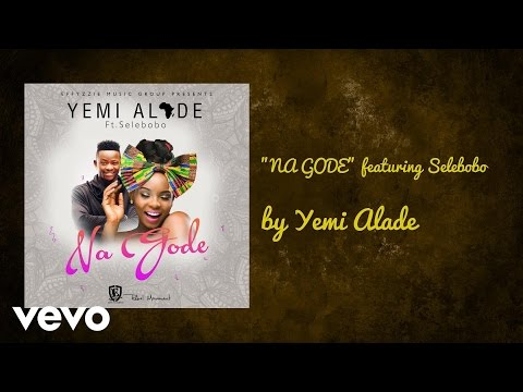 Yemi Alade - NA GODE (AUDIO) ft. SELEBOBO