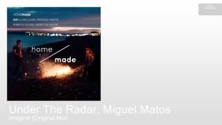 Under The Radar, Miguel Matos - Imagine (Original Mix) [House]