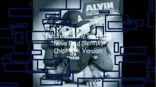 "Future ""Neva End (Remix) "" ft. Kelly Rowland Chipette/ChipMunk Version w/Lyrics"