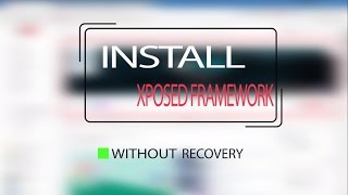 How To Install Xposed Framework Without Custom Recovery - 2018