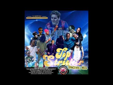 DJ DOTCOM TOP STRIKER DANCEHALL MIX DECEMBER 2016 EXPLICIT VERSION