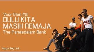 Voor Dilan #III | Dulu Kita Masih Remaja   The Panasdalam Bank (Lirik)