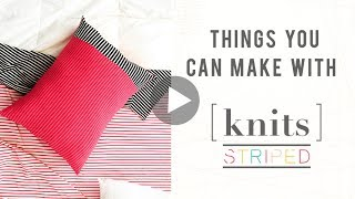 Things You Can Make With AGF Striped Knits