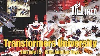 Transformers University - Episode 015 - 1985 Autobot Toys