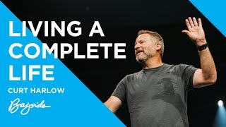 Learn How To Live A Complete Life with Curt Harlow