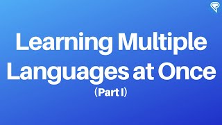 Multiple Languages - Challenging Several Languages at Once (Part 1)