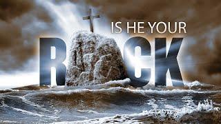 Is He Your Rock?