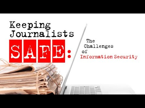 Keeping Journalists Safe : The Challenges of Information Security