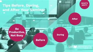 Tips for Before, During, and After Your Next Seminar