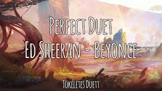 Perfect Duet   Ed Sheeran \ Beyonce | Magyar Angol Felirat   Hungarian English Lyrics