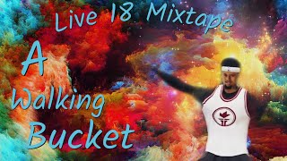 Live 18 Mixtape| A Walking Bucket