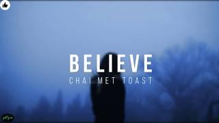 Believe | When Chai Met Toast | Lyrics - YouTube
