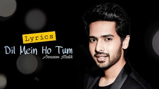 Armaan Malik |  DIL MEIN HO TUM | Full Song | Lyrics