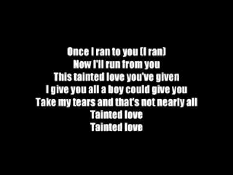 tainted love coursework Historical happenings: a compilation of coursework  out that a song that i use to love so dearly is tainted with  the mercy and love of.