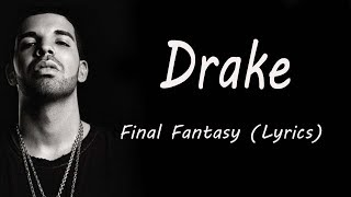 Drake - Final Fantasy (Lyrics)