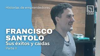 Historias de emprendedores: Francisco Santolo, sus éxitos y caídas | 2° parte