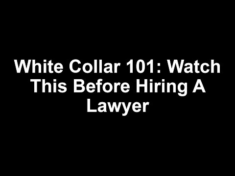 White Collar 101: Watch This Before Hiring A Lawyer