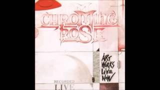 Chroming Rose  - Under pressure Art Works Live Now