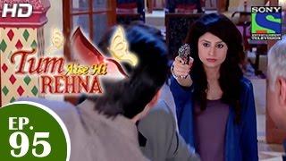 Tum Aise Hi Rehna - तुम ऐसे ही रहना - Episode 95 - 8th April 2015