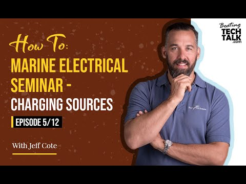 How To: Marine Electrical Seminar - Charging Sources - Episode 5 of 12