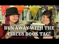 Run Away With the Circus Book Tag!