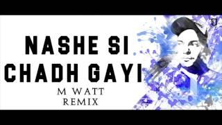 Nashe Si Chadh Gayi | M Watt Remix