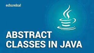 Abstract Classes in Java | Java Abstract Class and Abstract Method | Java Tutorial | Edureka