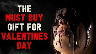"""This Year's MUST BUY Gift For Valentines Day"" Creepypasta"