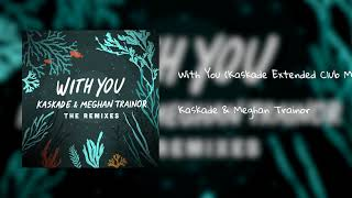 Kaskade & Meghan Trainor    'With You' (Kaskade Extended Club Mix)
