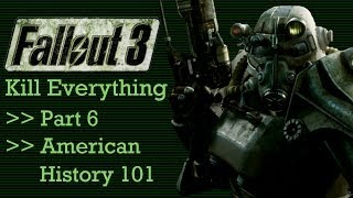 Fallout 3: Kill Everything - Part 6 - American History 101