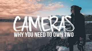 Why everyone needs to own 2 cameras