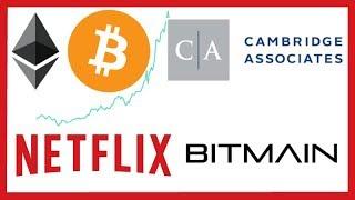 CRYPTO MARKET PUMP - Cambridge Associates Pensions & Endowments - Netflix Altcoin Doc - Bitmain Chip