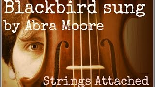 Blackbird sung by Abra Moore with Strings Attached