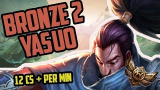 Hardstuck BRONZE 2 YASUO (with 12+ Cs Per Min) BETTER FARM THAN CHALLENGERSPROS