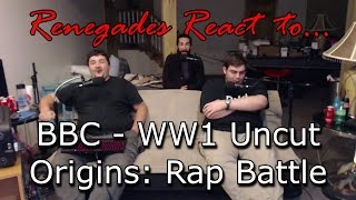 Renegades React To... BBC   WW1 Uncut Origins: Rap Battle
