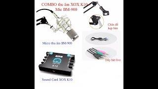 GIỚI THIỆU VÀ HƯỚNG DẪN LẮP ĐẶT MIC BM900 VÀ SOUNDCARD XOX K10