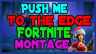 Push Me To The Edge (FORTNITE MONTAGE)