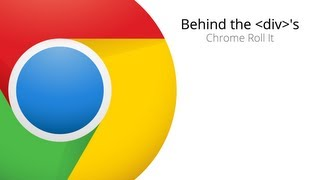 Behind the div's: Chrome Roll It