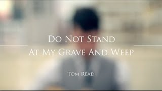 Do Not Stand At My Grave And Weep - Tom Read
