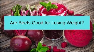Are Beets Good for Losing Weight