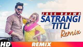 Satrangi Titli (Remix) | Jass Bajwa | Desi Crew | Narinder Bath | Latest Remix Song