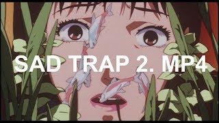 SAD TRAP  2 . MP4 [REMASTERED]