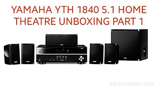 YAMAHA YTH 1840 5.1 || HOME THEATRE UNBOXING || part 1