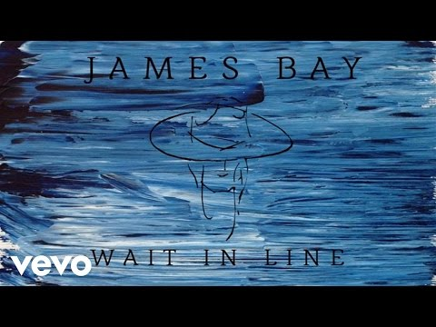 Wait In Line (Song) by James Bay