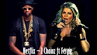 Netflix -  2 Chainz ft Fergie
