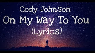 On My Way To You   Cody Johnson (Lyrics)