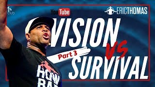 Eric Thomas   Vision vs Survival - Part 3 (Eric Thomas Motivation)
