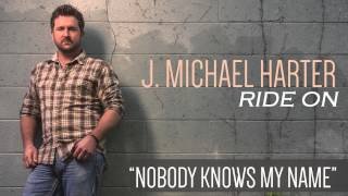 J. Michael Harter- Nobody Knows My Name [Track Preview]