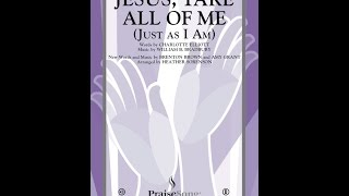 JESUS, TAKE ALL OF ME (JUST AS I AM) - Amy Grant/Brenton Brown/arr. Heather Sorenson