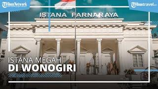 Istana Parnaraya Wonogiri, Suguhkan Spot Foto yang Megah Layaknya Istana Negara